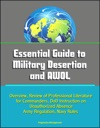 Essential Guide To Military Desertion And AWOL Overview Review Of Professional Literature For Commanders DoD Instruction On Unauthorized Absence Army Regulation Navy Rules