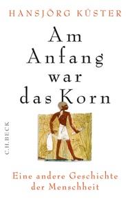 Am Anfang war das Korn von Hansjörg Küster Buch-Cover