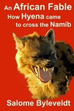 An African Fable: How Hyena Came To Cross The Namib (Book #3, African Fable Series)