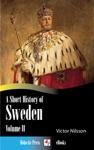 A Short History Of Sweden - Volume II