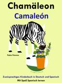 Zweisprachiges Kinderbuch in Deutsch und Spanisch - Chamäleon - Camaleón (Die Serie zum Spanisch lernen)
