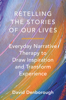 David Denborough - Retelling the Stories of Our Lives: Everyday Narrative Therapy to Draw Inspiration and Transform Experience artwork