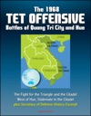 The 1968 Tet Offensive Battles Of Quang Tri City And Hue The Fight For The Triangle And The Citadel West Of Hue Stalemate In The Citadel Plus Secretary Of Defense History Excerpt