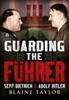 Guarding The Fuhrer Sepp Dietrich And Adolf Hitler