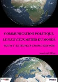 COMMUNICATION POLITIQUE, LE PLUS VIEUX MéTIER DU MONDE - PARTIE 3
