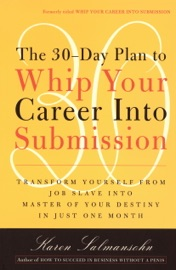 The 30 Day Plan To Whip Your Career Into Submission