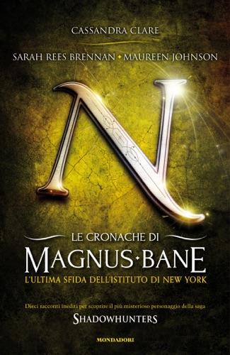 Maureen Johnson, Cassandra Clare & Sarah Rees Brennan - Le cronache di Magnus Bane - 9. L'ultima sfida dell'Istituto di New York