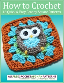 How To Crochet 16 Quick And Easy Granny Square Patterns