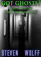 Steven Wolff - Got Ghosts? Real Stories of Paranormal Activity artwork