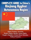Complete Guide To Chinas Xinjiang Uyghur Autonomous Region Uighur Protests Terrorism Modern Uyghur Identity Human Rights Peoples Republic Of China Ethnic Minorities Political Prisoners