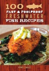 100 Fast  Foolproof Freshwater Fish Recipes