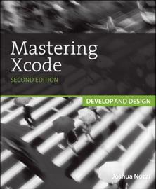 Mastering Xcode - Maurice Kelly & Joshua Nozzi