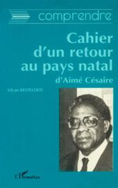 Comprendre: Cahier d'un retour au pays natal d'Aimé Césaire