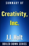 Creativity Inc Overcoming The Unseen Forces That Stand In The Way Of True Inspiration By Ed Catmull Amy Wallace Summarized