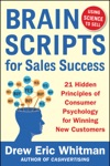 BrainScripts For Sales Success 21 Hidden Principles Of Consumer Psychology For Winning New Customers