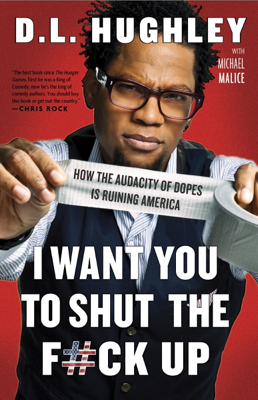 I Want You to Shut the F#ck Up - D.L. Hughley & Michael Malice book