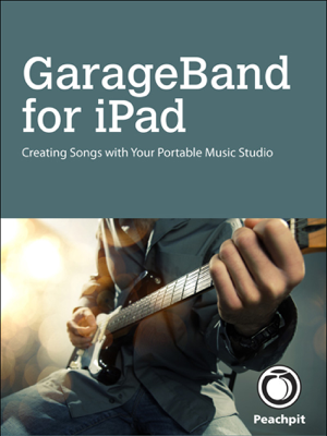 GarageBand for iPad: Creating Songs with ... - Robert Brock book