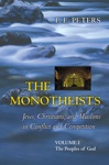 The Monotheists Jews Christians And Muslims In Conflict And Competition Volume I