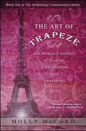 The Art Of Trapeze One Woman S Journey Of Soaring Surrendering And Awakening