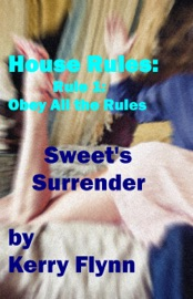 HOUSE RULES: RULE 1 - OBEY ALL THE RULES! (SWEETS SURRENDER)