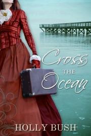 Cross The Ocean - Holly Bush by  Holly Bush PDF Download