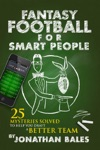 Fantasy Football For Smart People 25 Mysteries Solved To Help You Draft A Better Team