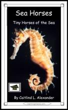 Sea Horses: Tiny Horses of the Sea: Educational Version
