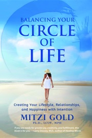 BALANCING YOUR CIRCLE OF LIFE: CREATING YOUR LIFESTYLE, RELATIONSHIPS, AND HAPPINESS WITH INTENTION