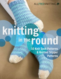 Knitting In The Round 10 Knit Sock Patterns And Knitted Slipper Patterns