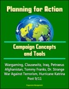 Planning For Action Campaign Concepts And Tools - Wargaming Clausewitz Iraq Petraeus Afghanistan Tommy Franks Dr Strange War Against Terrorism Hurricane Katrina Post 911
