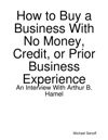How To Buy A Business With No Money Credit Or Prior Business Experience
