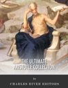 The Ultimate Aristotle Collection A Biography Of Aristotle And 29 Of His Classic Works
