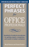 Perfect Phrases For Office Professionals Hundreds Of Ready-to-use Phrases For Getting Respect Recognition And Results In Todays Workplace