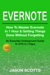 Evernote How To Master Evernote In 1 Hour  Getting Things Done Without Forgetting  An Essential Underground Guide To GTD In 7 Days With Getting Things Done Journal