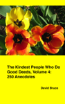 The Kindest People Who Do Good Deeds, Volume 4: 250 Anecdotes
