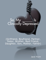 So, My ______ Is Clinically Depressed (Girlfriend, Boyfriend, Partner, Sister, Brother, Best Friend, Daughter, Son, Mother, Father)