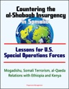 Countering The Al-Shabaab Insurgency In Somalia Lessons For US Special Operations Forces - Mogadishu Somali Terrorism Al-Qaeda Relations With Ethiopia And Kenya