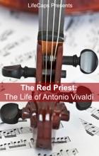 The Red Priest: The Life Of Antonio Vivaldi