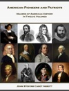 American Pioneers And Patriots Makers Of American History In Twelve Volumes