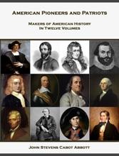 American Pioneers And Patriots (Makers Of American History In Twelve Volumes)