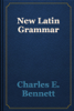 Charles E. Bennett - New Latin Grammar artwork