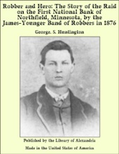 Robber and Hero: The Story of the Raid on the First National Bank of Northfield, Minnesota, by the James-Younger Band of Robbers in 1876