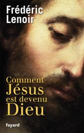 Comment Jésus est devenu Dieu