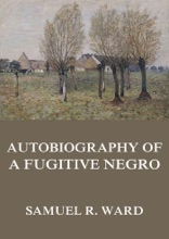 Autobiography of a Fugitive Negro: His Anti-Slavery Labours in the United States, Canada, & England