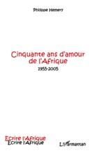 Cinquante Ans D'amour De L'Afrique 1955-2005