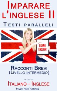 Imparare l'inglese II con Testi paralleli - Racconti Brevi (Livello intermedio) Bilingue (Italiano - Inglese) Copertina del libro