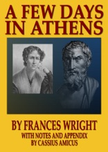 A Few Days In Athens: With Notes And Appendix By Cassius Amicus