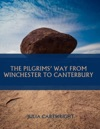 The Pilgrims Way From Winchester To Canterbury Illustrated
