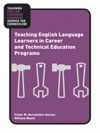 Teaching English Language Learners In Career And Technical Education Programs