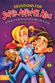DEVOTIONS FOR SUPER AVERAGE KIDS, BOOK 1